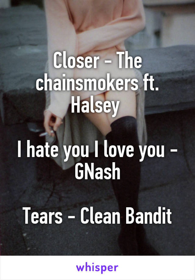 Closer - The chainsmokers ft  Halsey I hate you I love you