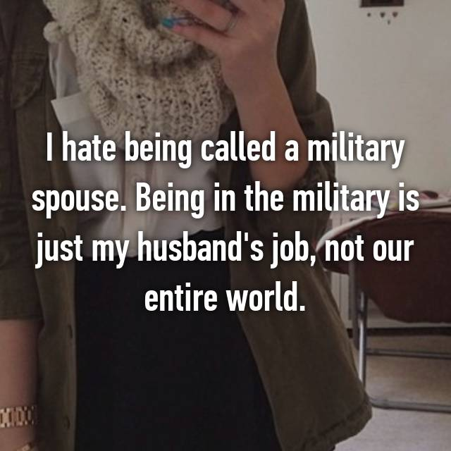 I hate being called a military spouse. Being in the military is just my husband's job, not our entire world.
