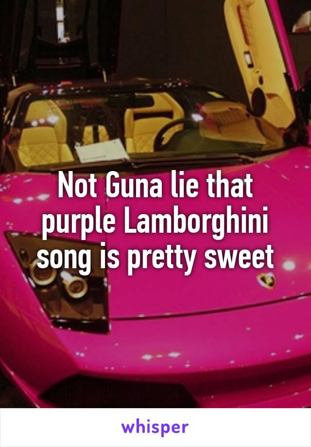 Not Guna Lie That Purple Lamborghini Song Is Pretty Sweet