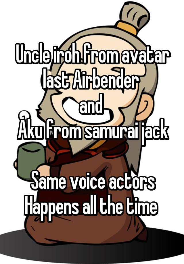Uncle Iroh From Avatar Last Airbender And Aku From Samurai Jack Same