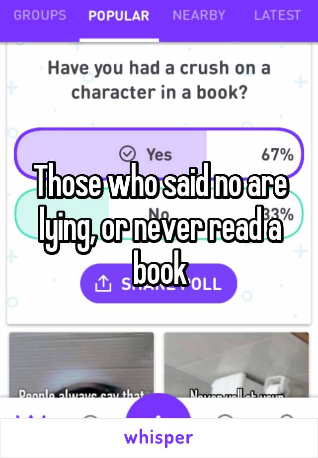 Those who said no are lying, or never read a book
