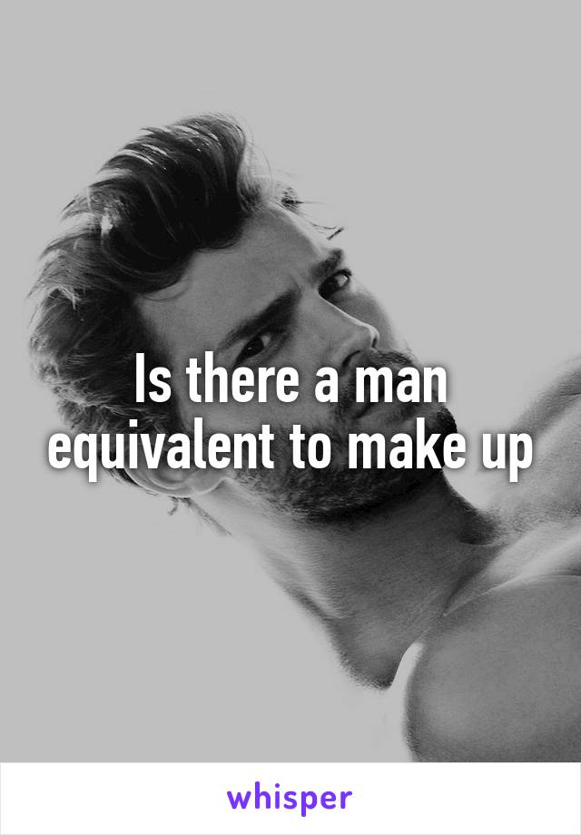 Is there a man equivalent to make up