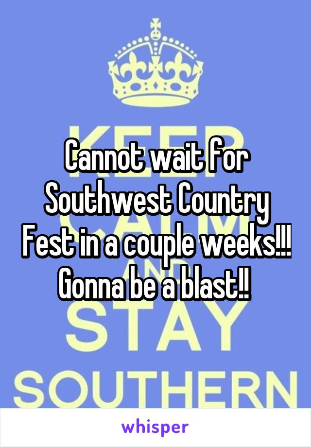 Cannot wait for Southwest Country Fest in a couple weeks!!! Gonna be a blast!!