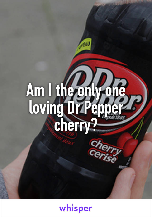 Am I the only one loving Dr Pepper cherry?