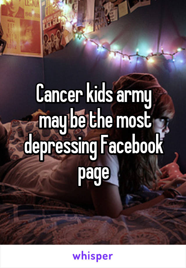 Cancer kids army  may be the most depressing Facebook page