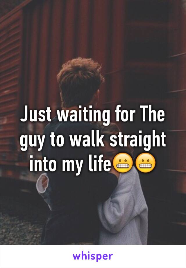 Just waiting for The guy to walk straight into my life😬😬