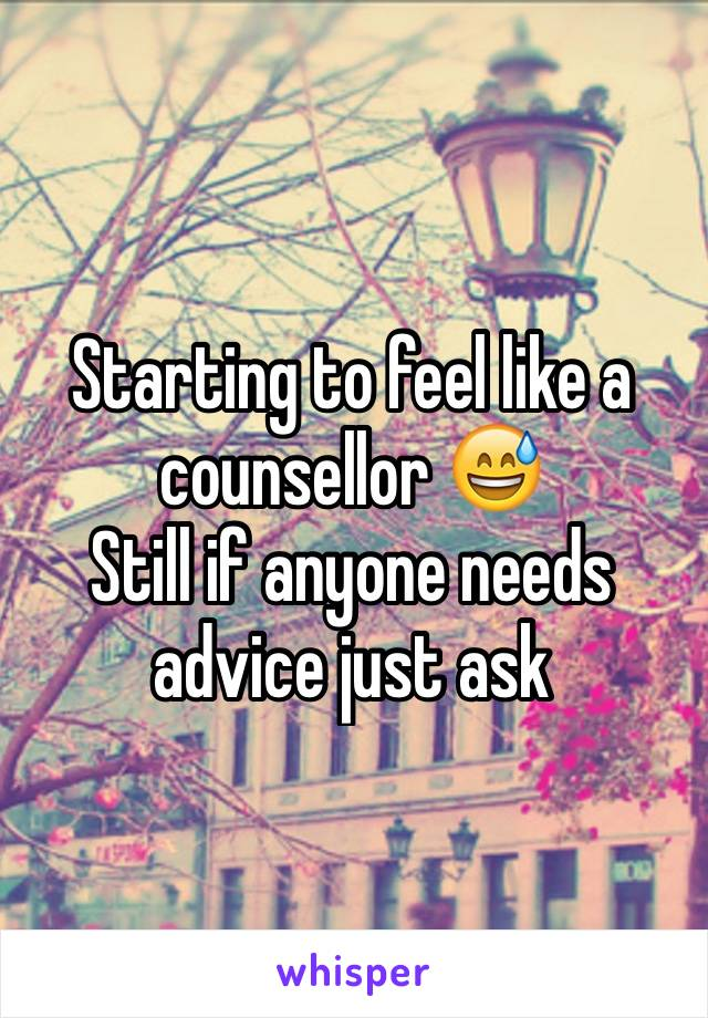 Starting to feel like a counsellor 😅 Still if anyone needs advice just ask