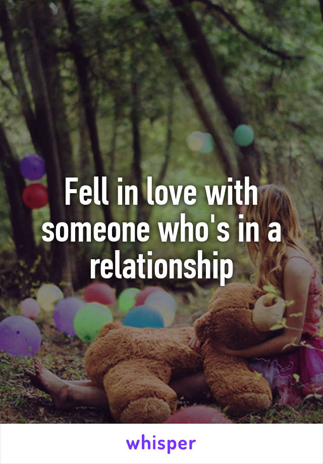 Fell in love with someone who's in a relationship