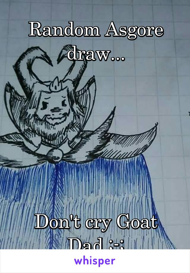 Random Asgore draw...       Don't cry Goat Dad ;-;