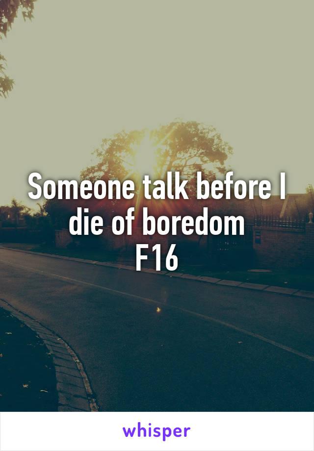 Someone talk before I die of boredom F16