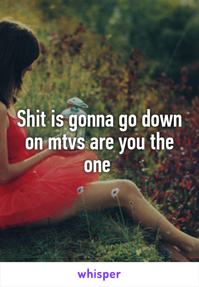 Shit is gonna go down on mtvs are you the one