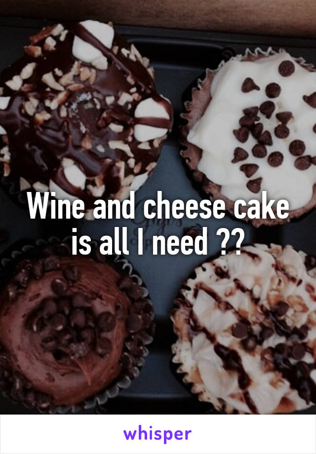 Wine and cheese cake is all I need 😌🍷