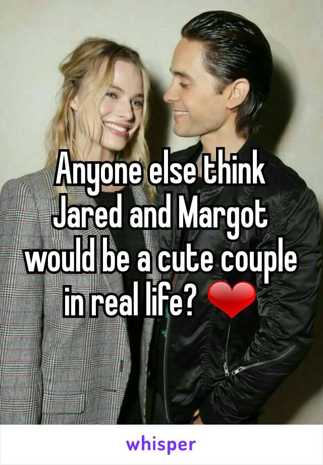 Anyone else think Jared and Margot would be a cute couple in real life? ❤