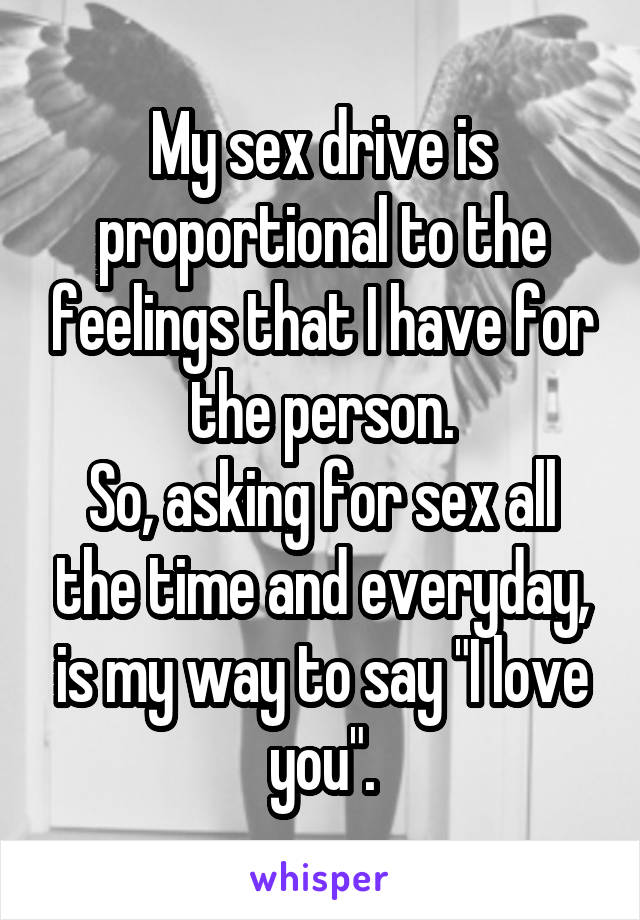 Asking for sex all the time
