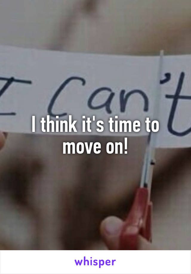 I think it's time to move on!