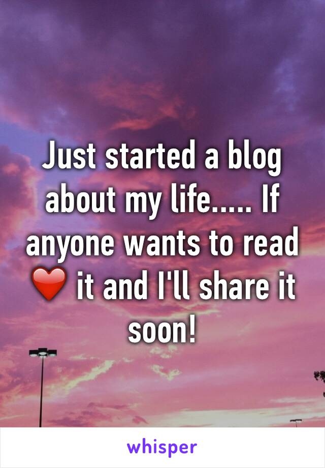 Just started a blog about my life..... If anyone wants to read ❤️ it and I'll share it soon!