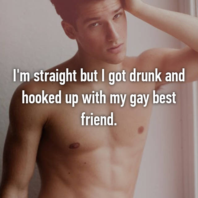 I'm straight but I got drunk and hooked up with my gay best friend.