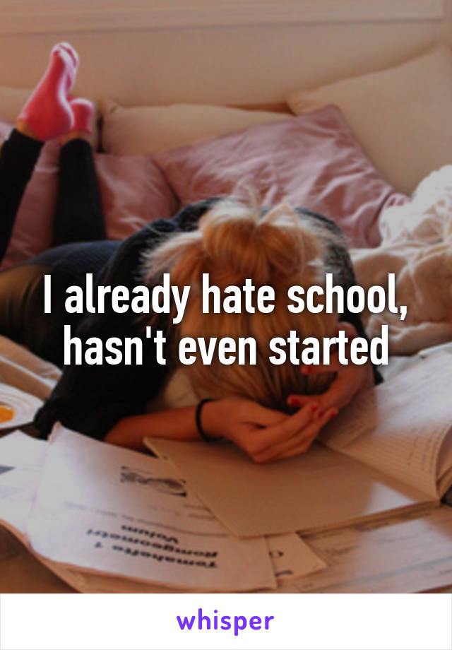I already hate school, hasn't even started