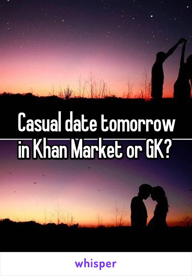 Casual date tomorrow in Khan Market or GK?