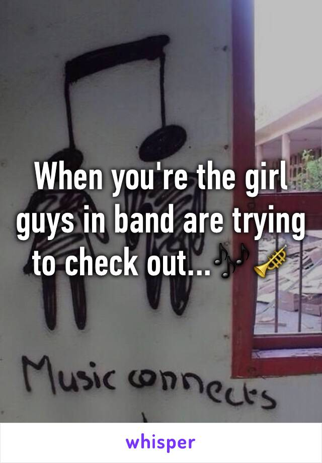 When you're the girl guys in band are trying to check out...🎶🎺