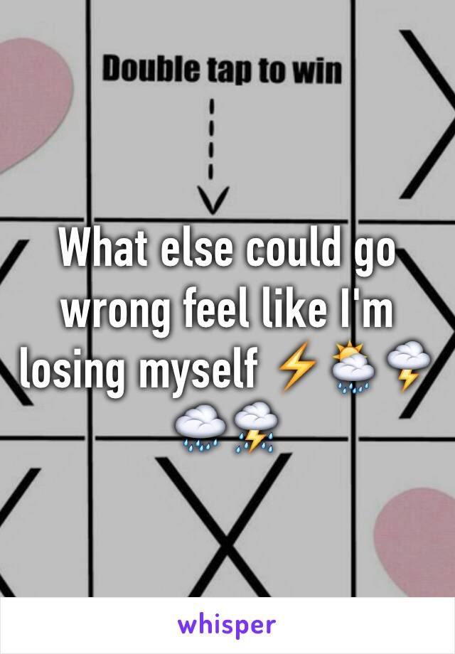 What else could go wrong feel like I'm losing myself ⚡️🌦🌩🌧⛈