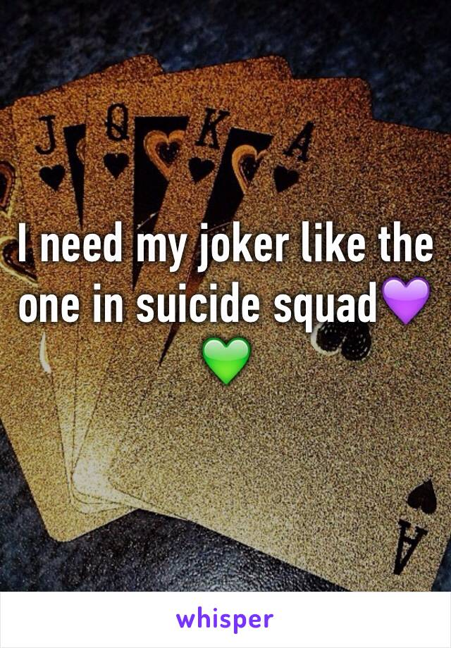 I need my joker like the one in suicide squad💜💚