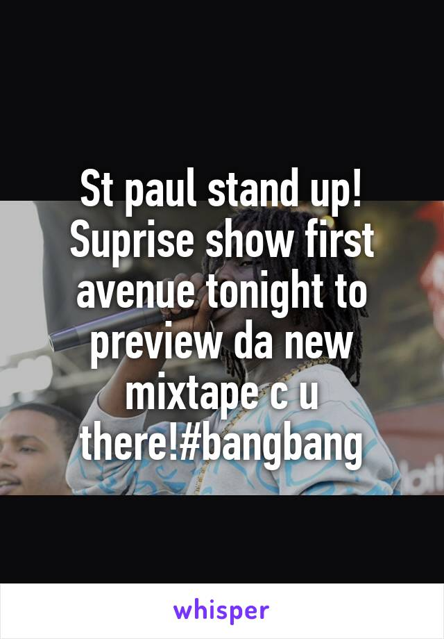 St paul stand up! Suprise show first avenue tonight to preview da new mixtape c u there!#bangbang
