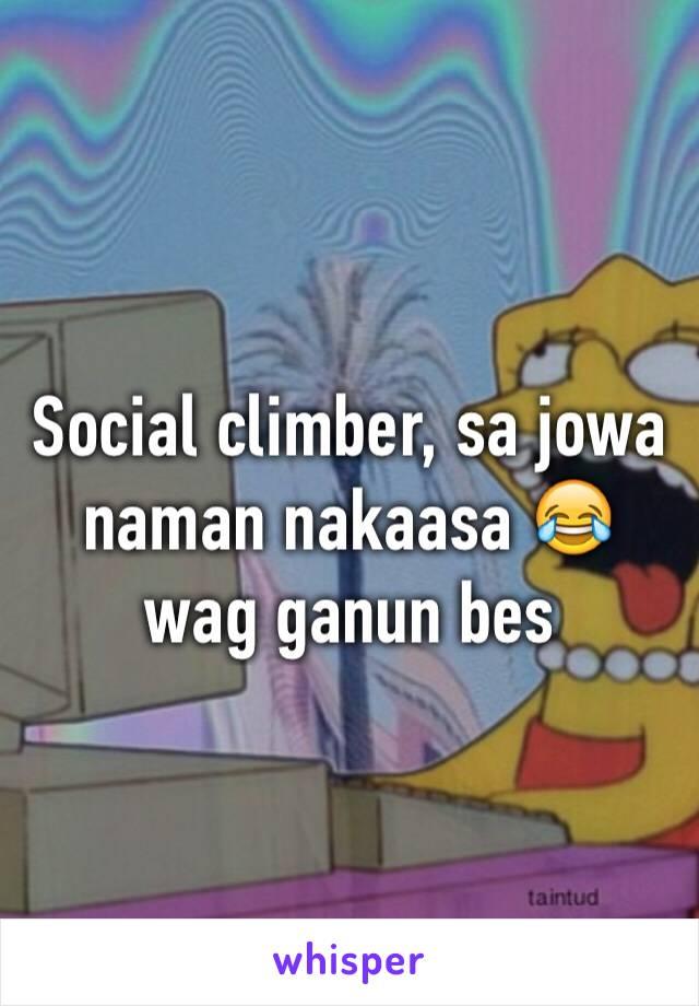 Social climber, sa jowa naman nakaasa 😂 wag ganun bes