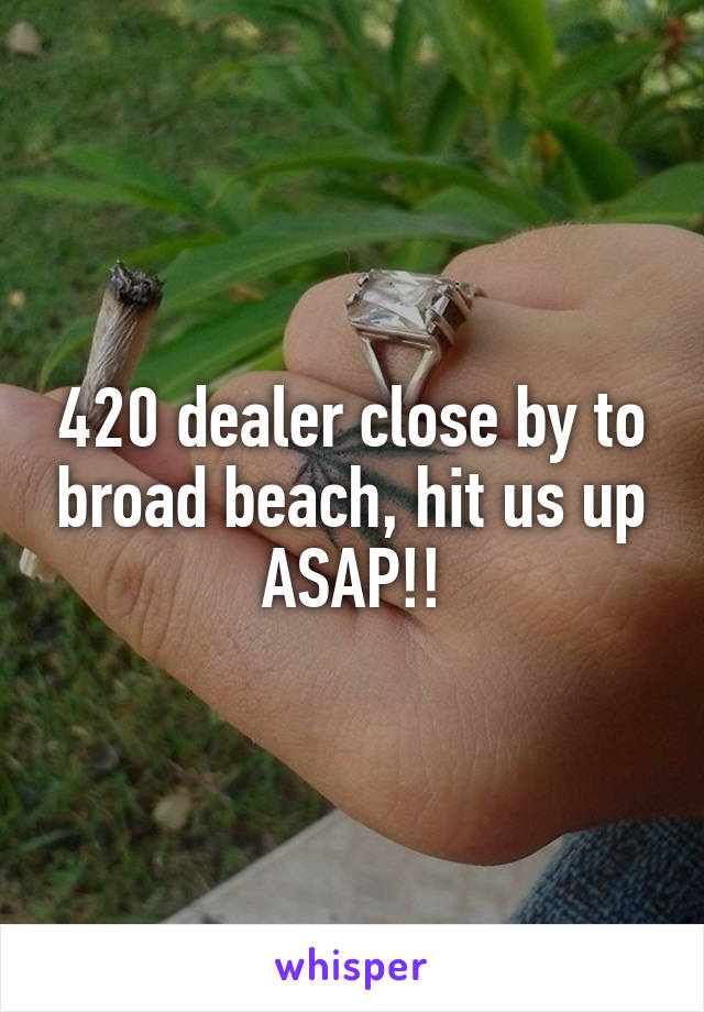 420 dealer close by to broad beach, hit us up ASAP!!