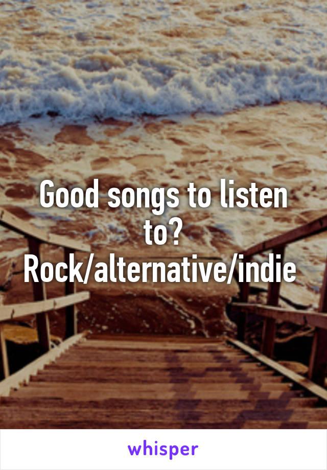 Good songs to listen to? Rock/alternative/indie
