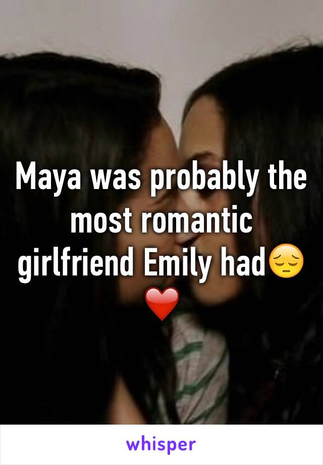 Maya was probably the most romantic girlfriend Emily had😔❤️