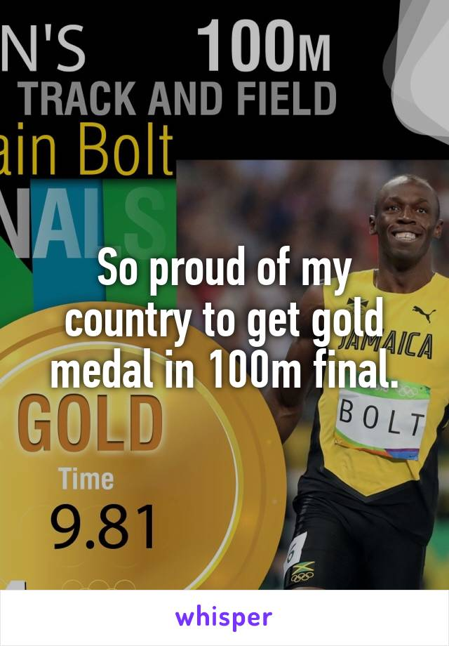 So proud of my country to get gold medal in 100m final.