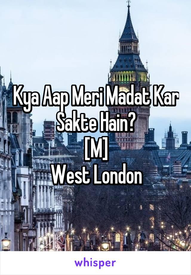 Kya Aap Meri Madat Kar Sakte Hain? [M] West London