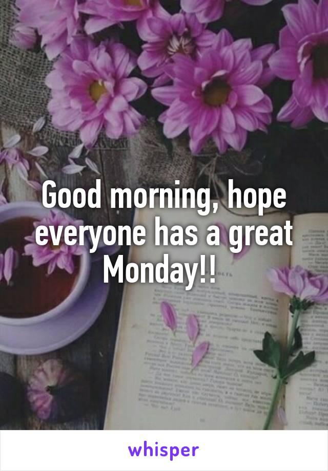 Good morning, hope everyone has a great Monday!!