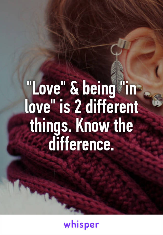 """Love"" & being ""in love"" is 2 different things. Know the difference."