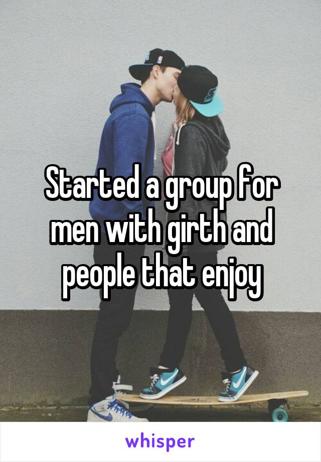 Started a group for men with girth and people that enjoy