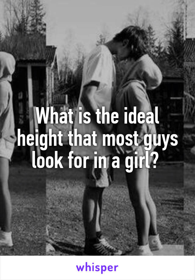 What is the ideal height that most guys look for in a girl?