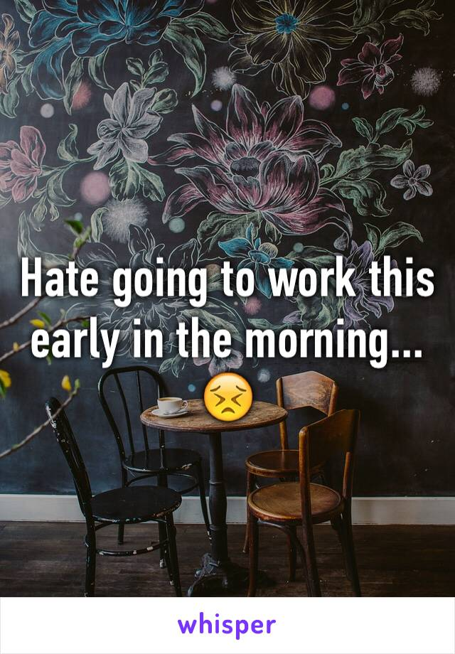 Hate going to work this early in the morning... 😣