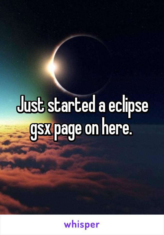Just started a eclipse gsx page on here.