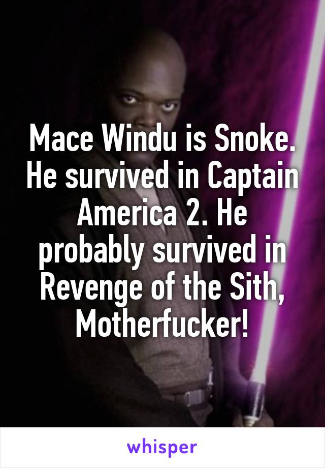 Mace Windu is Snoke. He survived in Captain America 2. He probably survived in Revenge of the Sith, Motherfucker!