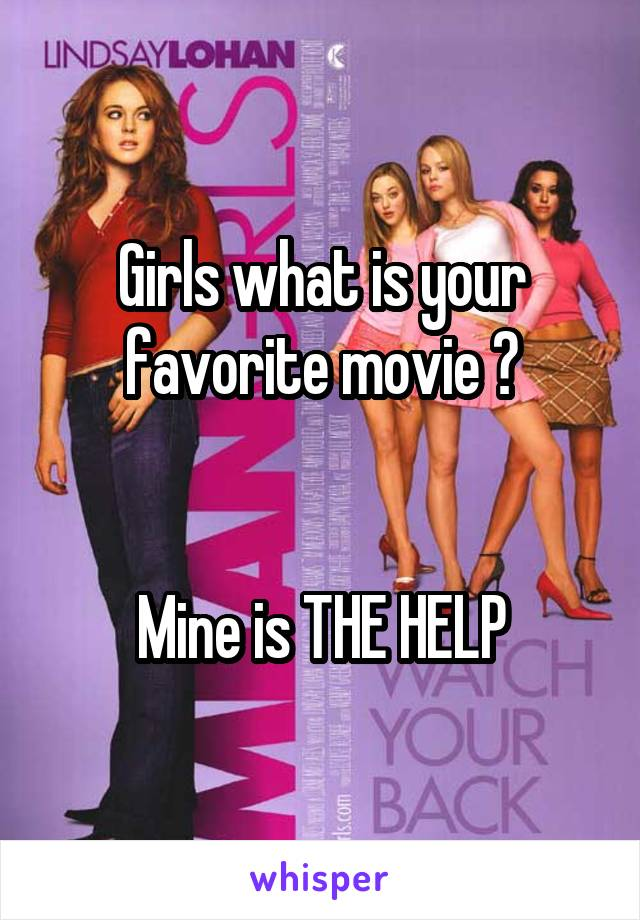 Girls what is your favorite movie ?     Mine is THE HELP