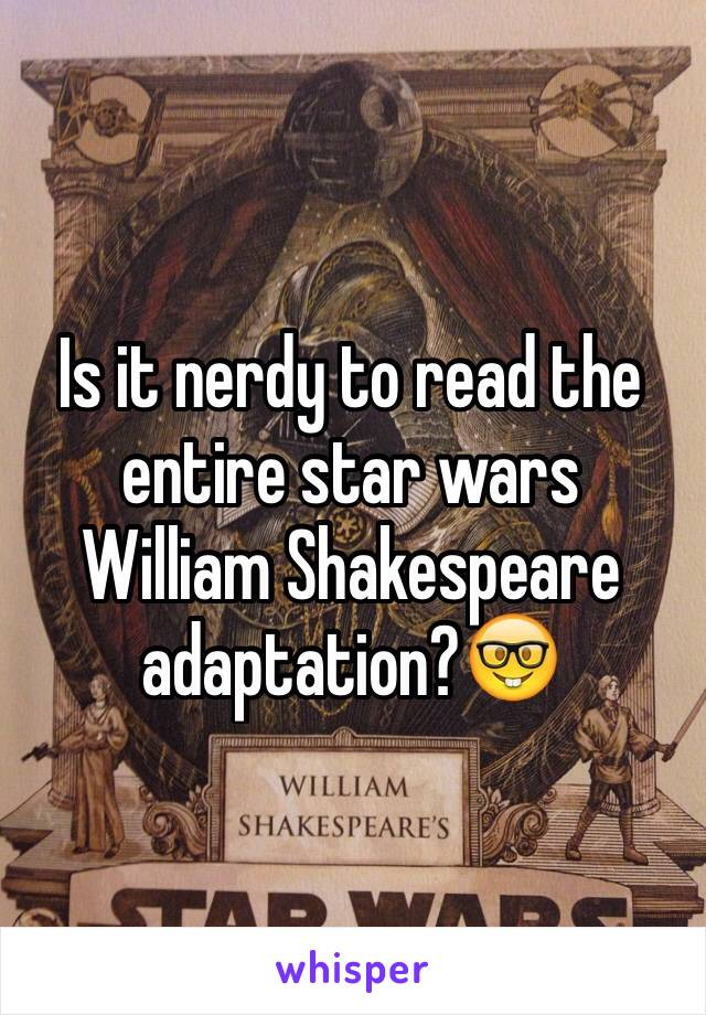Is it nerdy to read the entire star wars William Shakespeare adaptation?🤓
