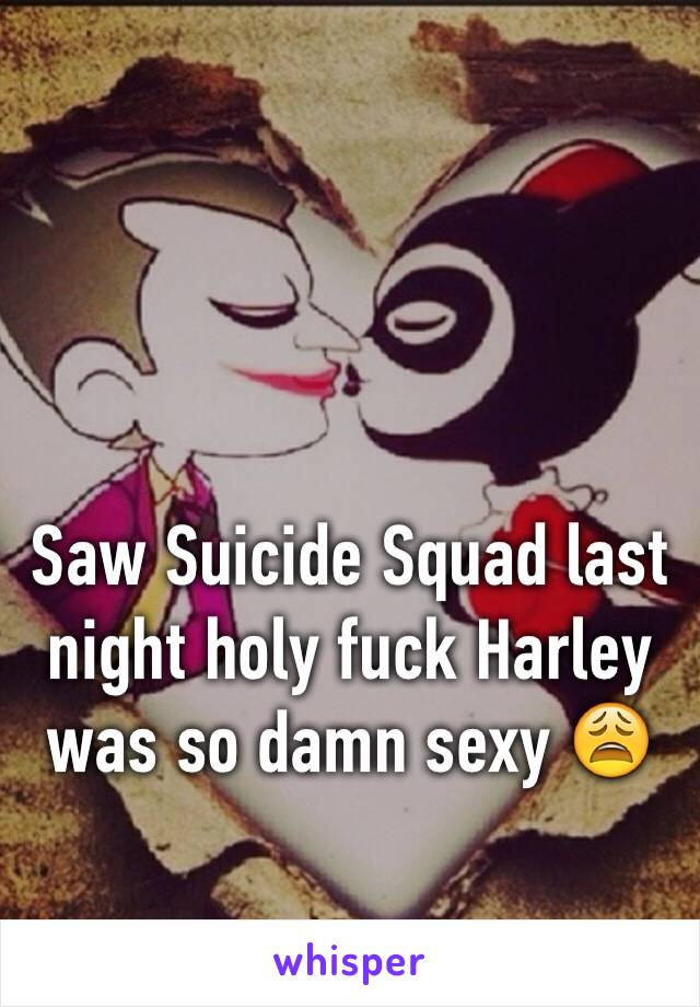Saw Suicide Squad last night holy fuck Harley was so damn sexy 😩