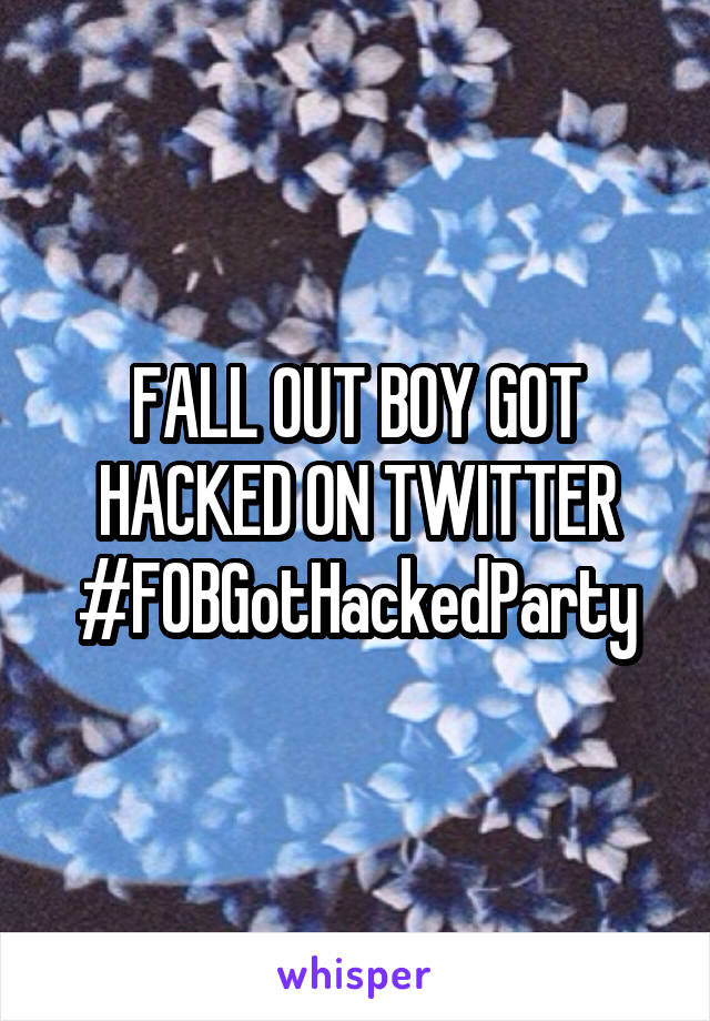 FALL OUT BOY GOT HACKED ON TWITTER #FOBGotHackedParty