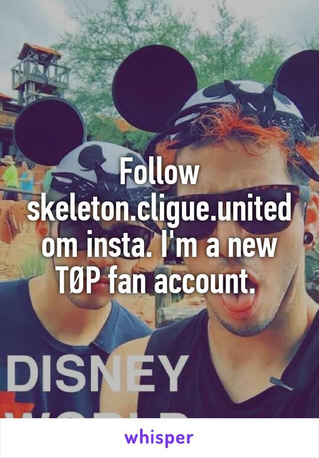 Follow skeleton.cligue.united om insta. I'm a new TØP fan account.