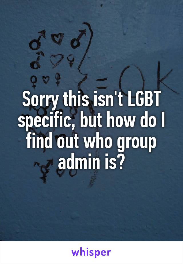 Sorry this isn't LGBT specific, but how do I find out who group admin is?