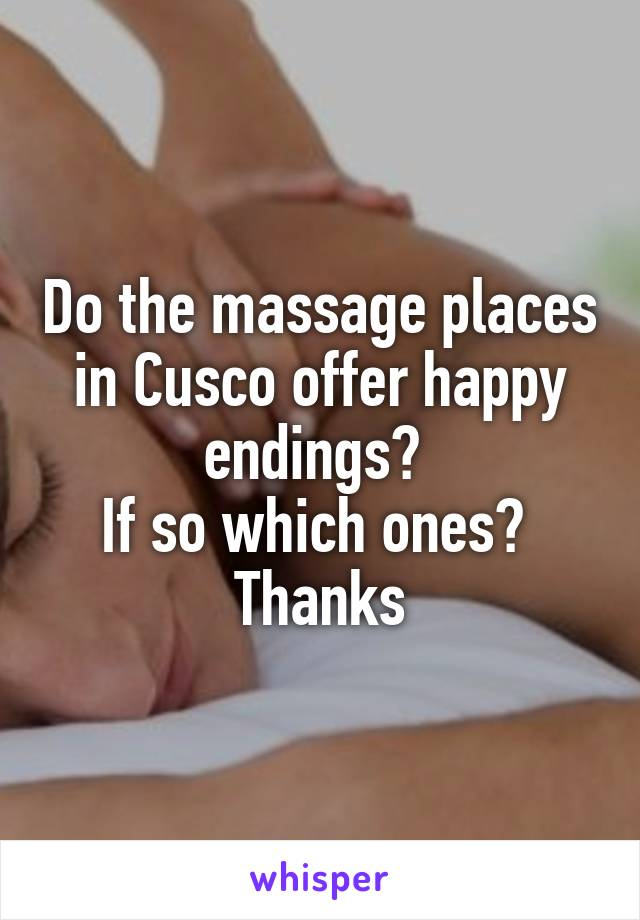 Do The Massage Places In Cusco Offer Happy Endings If So