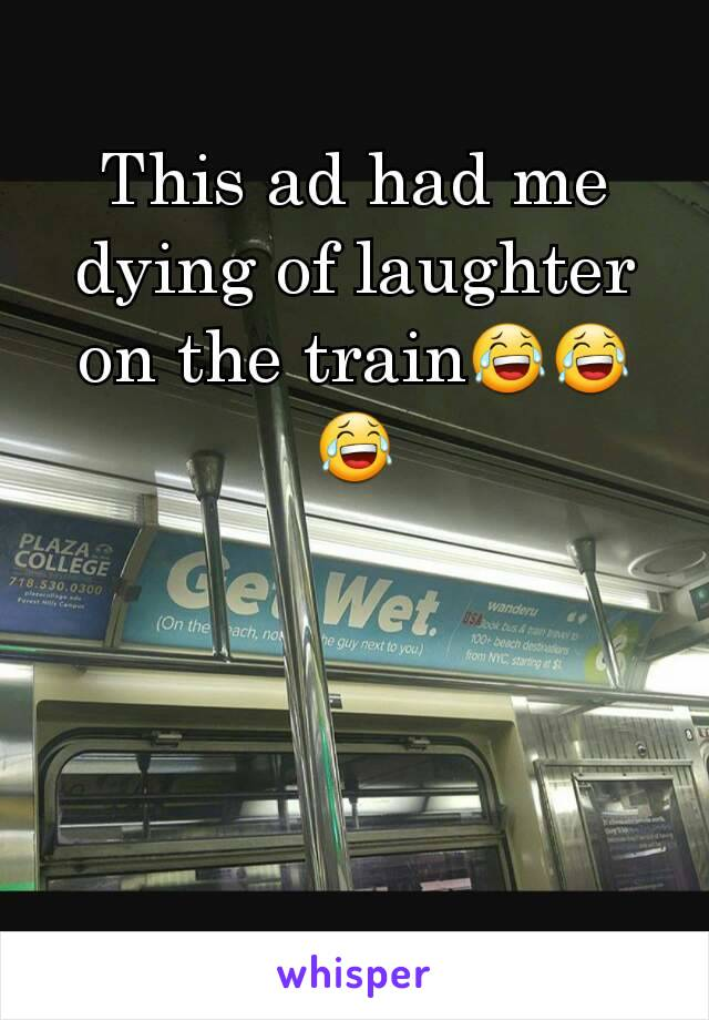 This ad had me dying of laughter on the train😂😂😂