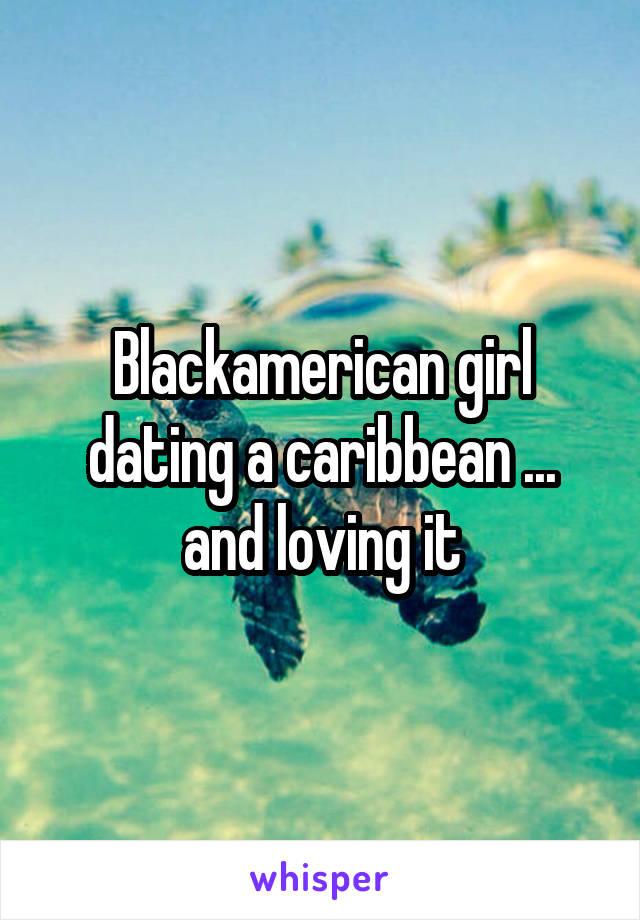 Blackamerican girl dating a caribbean ... and loving it