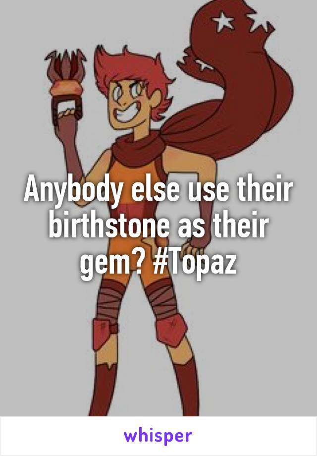 Anybody else use their birthstone as their gem? #Topaz